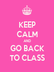 KEEP CALM AND GO BACK TO CLASS - Personalised Poster large