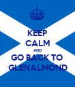 KEEP CALM AND GO BACK TO  GLENALMOND - Personalised Poster large