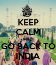 KEEP CALM AND GO BACK TO INDIA - Personalised Poster large