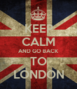 KEEP CALM AND GO BACK TO LONDON - Personalised Poster large