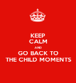 KEEP CALM AND GO BACK TO THE CHILD MOMENTS - Personalised Poster large