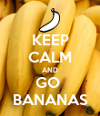 KEEP CALM AND GO  BANANAS - Personalised Poster large