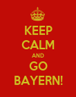 KEEP CALM AND GO BAYERN! - Personalised Poster large