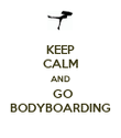 KEEP CALM AND  GO BODYBOARDING - Personalised Poster large