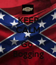 KEEP CALM AND Go  Bogging - Personalised Poster large