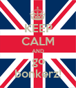 KEEP CALM AND go bonkerz! - Personalised Poster large