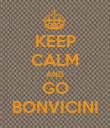 KEEP CALM AND GO BONVICINI - Personalised Poster large