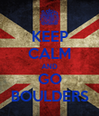 KEEP CALM AND GO BOULDERS - Personalised Poster large
