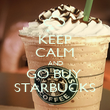 KEEP CALM AND GO BUY  STARBUCKS - Personalised Poster large