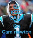 KEEP CALM AND Go Cam newton - Personalised Poster large
