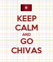 KEEP CALM AND GO CHIVAS - Personalised Poster large