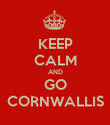 KEEP CALM AND GO CORNWALLIS - Personalised Poster large