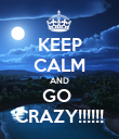 KEEP CALM AND GO  CRAZY!!!!!! - Personalised Poster large