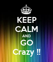 KEEP CALM AND GO Crazy !! - Personalised Poster large
