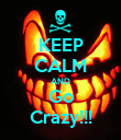 KEEP CALM AND Go Crazy!!! - Personalised Poster large