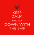 KEEP CALM AND GO DOWN WITH THE SHIP - Personalised Poster large