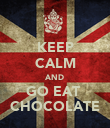 KEEP CALM AND GO EAT  CHOCOLATE - Personalised Poster large