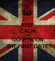KEEP CALM AND GO F**K ON THE FIRST DATE - Personalised Poster large