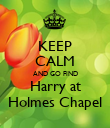 KEEP CALM AND GO FIND Harry at Holmes Chapel - Personalised Poster large