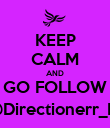 KEEP CALM AND GO FOLLOW @Directionerr_ID - Personalised Poster large