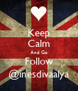 Keep Calm And Go Follow @inesdivaalya - Personalised Poster large