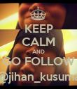 KEEP CALM AND GO FOLLOW @jihan_kusuma - Personalised Poster large