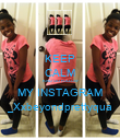 KEEP CALM AND GO FOLLOW MY INSTAGRAM _Xxbeyondprettyqua - Personalised Poster small