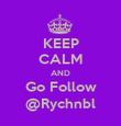 KEEP CALM AND Go Follow @Rychnbl - Personalised Poster large
