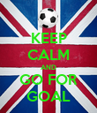KEEP CALM AND GO FOR GOAL - Personalised Poster large