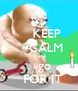 KEEP     CALM     and    go   FOR IT - Personalised Poster large