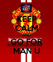 KEEP CALM AND GO FOR MAN U - Personalised Poster small