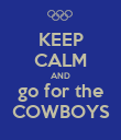 KEEP CALM AND go for the COWBOYS - Personalised Poster large
