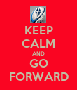 KEEP CALM AND GO FORWARD - Personalised Poster large