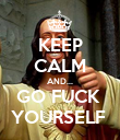 KEEP CALM AND... GO FUCK  YOURSELF  - Personalised Poster large