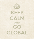 KEEP CALM AND GO GLOBAL - Personalised Poster large