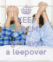 KEEP CALM AND go have  a leepover - Personalised Poster large