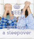 KEEP CALM AND go have  a sleepover - Personalised Poster large