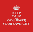 KEEP CALM AND GO [HEART] YOUR OWN CITY - Personalised Poster large