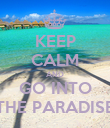 KEEP CALM AND GO INTO THE PARADISE - Personalised Poster large