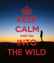 KEEP CALM AND GO INTO THE WILD - Personalised Poster large
