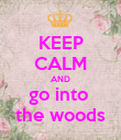 KEEP CALM AND go into  the woods - Personalised Poster large