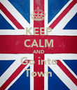 KEEP CALM AND Go into Town - Personalised Poster large