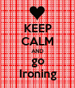 KEEP CALM AND go Ironing - Personalised Poster large