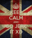 KEEP CALM AND GO JERK IT XD - Personalised Poster large