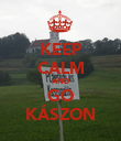 KEEP CALM AND GO KÁSZON - Personalised Poster large
