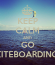 KEEP CALM AND GO KITEBOARDING! - Personalised Poster large
