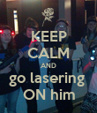 KEEP CALM AND go lasering  ON him - Personalised Poster large