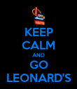 KEEP CALM AND GO LEONARD'S - Personalised Poster large