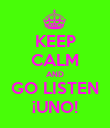 KEEP CALM AND GO LISTEN ¡UNO! - Personalised Poster large