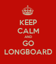 KEEP CALM AND GO LONGBOARD - Personalised Poster large